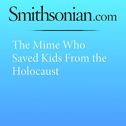 The Mime Who Saved Kids From the Holocaust audiobook cover art
