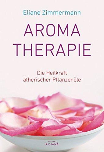 Zimmermann, Eliane<br />Aromatherapie: Die Heilkraft ätherischer Pflanzenöle