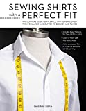 Sewing Shirts With a Perfect Fit: The Ultimate Guide to Fit, Style, and Construction from Collared and Cuffed to Blouses and Tunics: Includes Basic Patterns for Sizes XXXS to XXXL