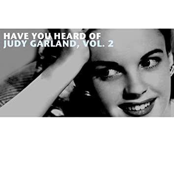 Have You Heard of Judy Garland, Vol. 2