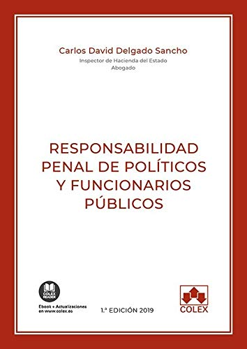Responsabilidad penal de políticos y funcionarios públicos: Actualizado conforme a la Ley Orgánica 1/2019, de 20 de febrero, por la que se modifica la ... de índole internacional (Monografías)