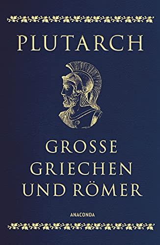 Plutarch, Große Griechen und Römer (Cabra-Lederausgabe): Ausgewählte Lebensbilder (Cabra-Leder-Reihe, Band 16)