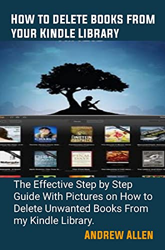 How to Delete Books From Your Kindle Library: The Effective Step by Step Guide With Pictures on How to Delete Books From my Kindle Library (English Edition)