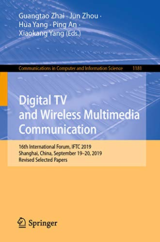 Digital TV and Wireless Multimedia Communication: 16th International Forum, IFTC 2019, Shanghai, China, September 19–20, 2019, Revised Selected Papers ... Science Book 1181)...