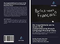 De mogelijkheid om te lezen in de Comprehensive French Language Practice Class: De mogelijkheid om te lezen in de Comprehensive French Language Practice Class