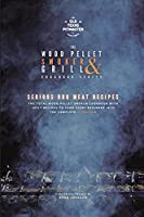 The Wood Pellet Smoker and Grill Cookbook: Serious BBQ Meat Recipes