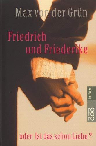 Max von der Grün: Friedrich und Friederike oder Ist das schon die Liebe?