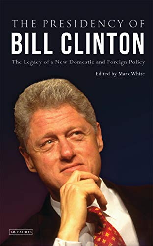 The Presidency of Bill Clinton: The Legacy of a New Domestic and Foreign Policy (Library of Modern American History)の詳細を見る