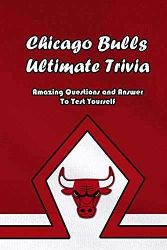 Chicago Bulls Ultimate Trivia: Amazing Questions and Answer To Test Yourself: Sport Questions and Answers (English Edition)