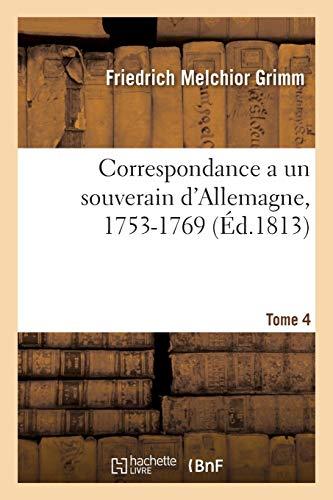 Correspondance Littéraire, Philosophique Et Critique Adressée a Un Souverain d'Allemagne, 1753-1769: Tome 4