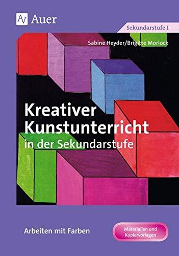 Kreativer Kunstunterricht in der Sekundarstufe, Arbeiten mit Farben: (5. bis 10. Klasse) (Kreativer Kunstunterricht in d. SEK)