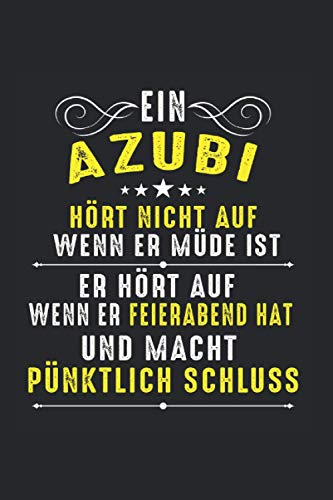 Ein Azubi Hört Nicht Auf Wenn Er Müde Ist: Azubi & Azubine Notizbuch 6'x9' Stift Geschenk für Ausbildung & Frauen