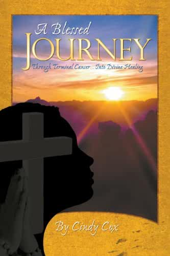 A Blessed Journey:  Through Terminal Cancer ... Into Divine Healing (English Edition)