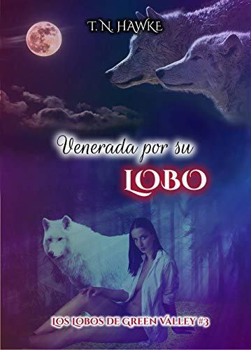 Venerada Por Su Lobo Erótica Paranormal Los Lobos De Green Valley Nº 3 Spanish Edition Kindle Edition By Hawke T N Literature Fiction Kindle Ebooks