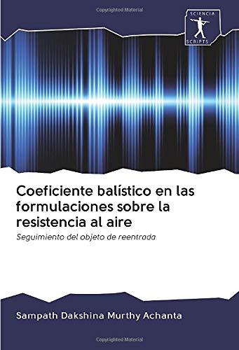 Coeficiente balístico en las formulaciones sobre la resistencia al aire: Seguimiento del objeto de reentrada
