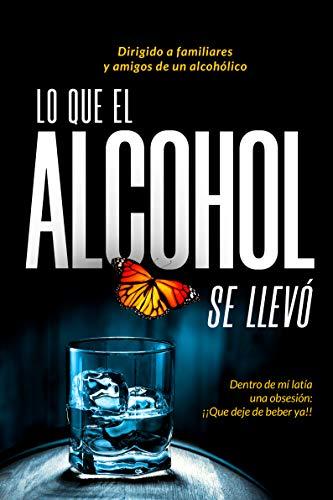 LO QUE EL ALCOHOL SE LLEVÓ: Dentro de mí latía una obsesión… ¡Que deje de beber ya!