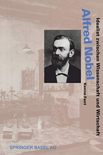 Alfred Nobel: Idealist zwischen Wissenschaft und Wirtschaft (Lebensgeschichten aus der Wissenschaft)