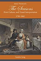 James Thomson's the Seasons, Print Culture, and Visual Interpretation, 1730-1842 (Studies in Text & Print Culture)