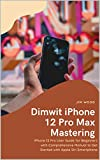 Dimwit iPhone 12 Pro Max Mastering: iPhone 12 Pro Max User Guide for Beginners with Comprehensive Manual to Get Started with Apple Siri Smartphone (English Edition)