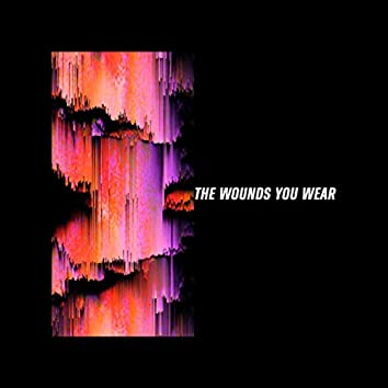 The Wounds You Wear