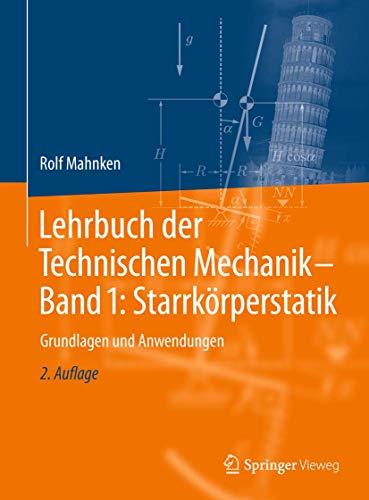 Lehrbuch der Technischen Mechanik - Band 1: Starrkörperstatik: Grundlagen und Anwendungen