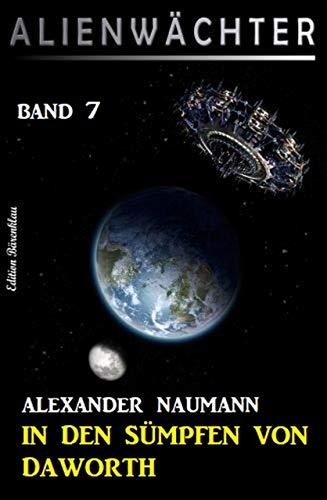 In den Sümpfen von Daworth: Alienwächter Band 7 (Science Fiction-Serie Alienwächter der Erde)