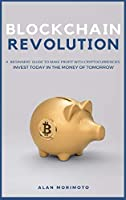 Bitcoin Revolution: A Beginners' Guide to Make Profit with cryptocurrencies. Invest Today in the Money of Tomorrow