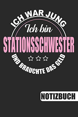 Ich bin Stationsschwester - Ich war jung und brauchte das Geld: Notizbuch | Journal | To Do Liste für Stationsschwestern - 110 linierte Seiten, 6 x 9 inch