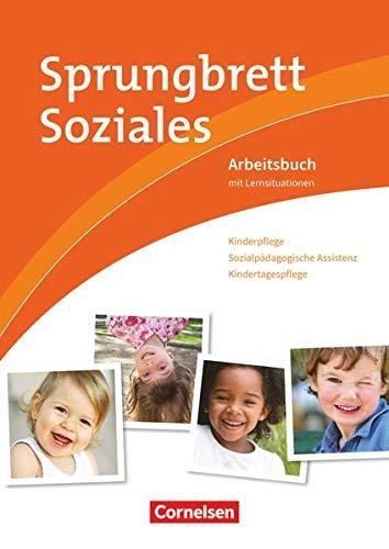 Sprungbrett Soziales - Kinderpflege: Kinderpflege, Sozialpädagogische Assistenz, Kindertagespflege - Arbeitsbuch mit Lernsituationen