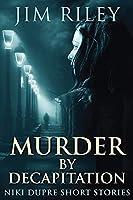 Murder By Decapitation (Niki Dupre Short Stories)