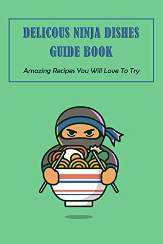 Delicous Ninja Dishes Guide Book:...