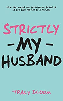 Strictly My Husband: A Very Funny Romantic Novel by [Tracy Bloom]