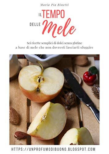 Il tempo delle mele : Sei ricette semplici di dolci senza glutine a base di mele che non dovresti lasciarti sfuggire (Italian Edition)