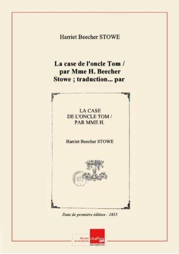 La case de l'oncle Tom / par Mme H. Beecher Stowe ; traduction... par Mme L. Sw. Belloc [et Adélaïde de Montgolfier] ; avec une préface de Mme Beecher Stowe écrite par elle pour cette traduction ; précédée d'une notice sur sa vie, par Mme L. Sw. Belloc... [Edition de 1853]