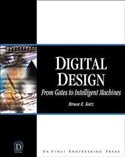 Digital Design: From Gates to Intelligent Machines (Electrical and Computer Engineering Series)