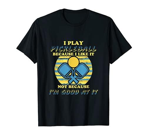 Juego Pickleball Porque me gusta No soy bueno en él Camiseta