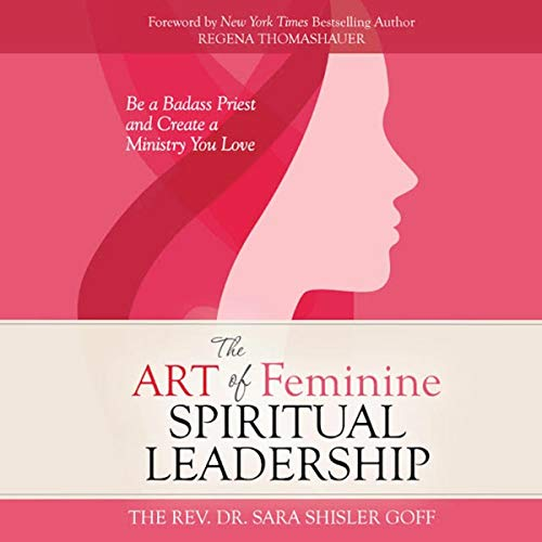 The Art of Feminine Spiritual Leadership: Be a Badass Priest and Create a Ministry You Love audiobook cover art