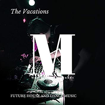 The Vacations - Future House And Dance Music