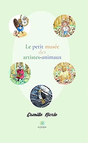 Le petit musée des artistes-animaux: Nouvelles (French Edition)