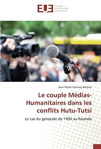 Le couple Médias-Humanitaires dans les conflits Hutu-Tutsi: Le cas du génocide de 1994 au Rwanda (OMN.UNIV.EUROP.)