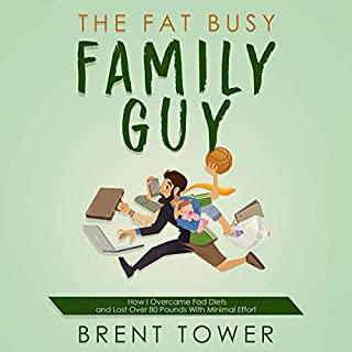 The Fat Busy Family Guy How I Overcame Fad Diets and Lost over 80 Pounds with Minimal Effort cover art