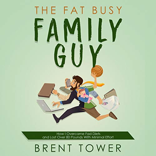 The Fat Busy Family Guy How I Overcame Fad Diets and Lost over 80 Pounds with Minimal Effort                   By:                                                                                                                                 Brent Tower                               Narrated by:                                                                                                                                 Alex Freeman                      Length: 31 mins     Not rated yet     Overall 0.0