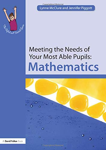 Meeting the Needs of Your Most Able Pupils: Mathematics (The Gifted and Talented Series)
