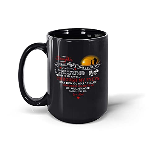 Taza de café de cerámica con texto en inglés «To My Daughter Never Forget That I Love You If I Could Give You One Thing from Dad Heart» (negro, 15 oz)