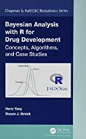 Bayesian Analysis with R for Drug Development: Concepts, Algorithms, and Case Studies (Chapman & Hall/CRC Biostatistics Series)