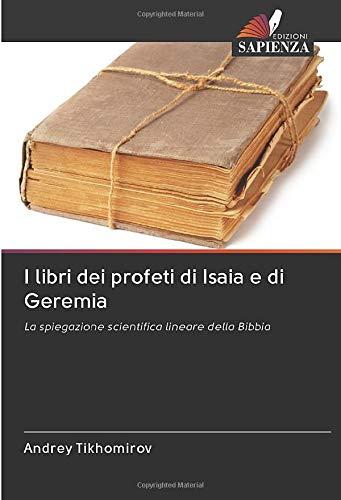 I libri dei profeti di Isaia e di Geremia: La spiegazione scientifica lineare della Bibbia