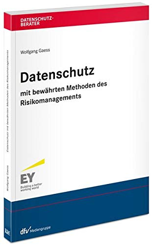 Datenschutz mit bewährten Methoden des Risikomanagements (Datenschutzberater)
