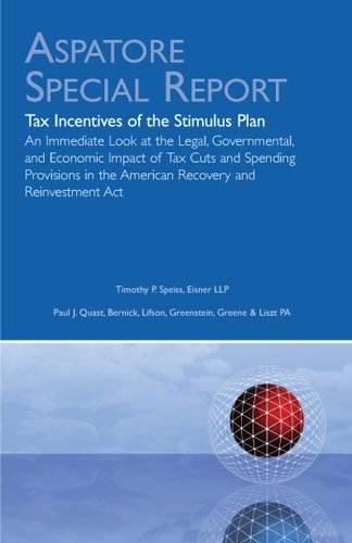 Tax Incentives of the Stimulus Plan: An Immediate Look at the Legal, Governmental, and Economic Impact of Tax Cuts and Spending Provisions in the ... Reinvestment Act (Aspatore Special Report)