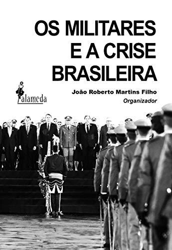 Os Militares e a Crise Brasileira