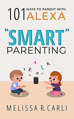 """Smart"" Parenting: 101 Ways To Parent With Alexa (Smart Living)"